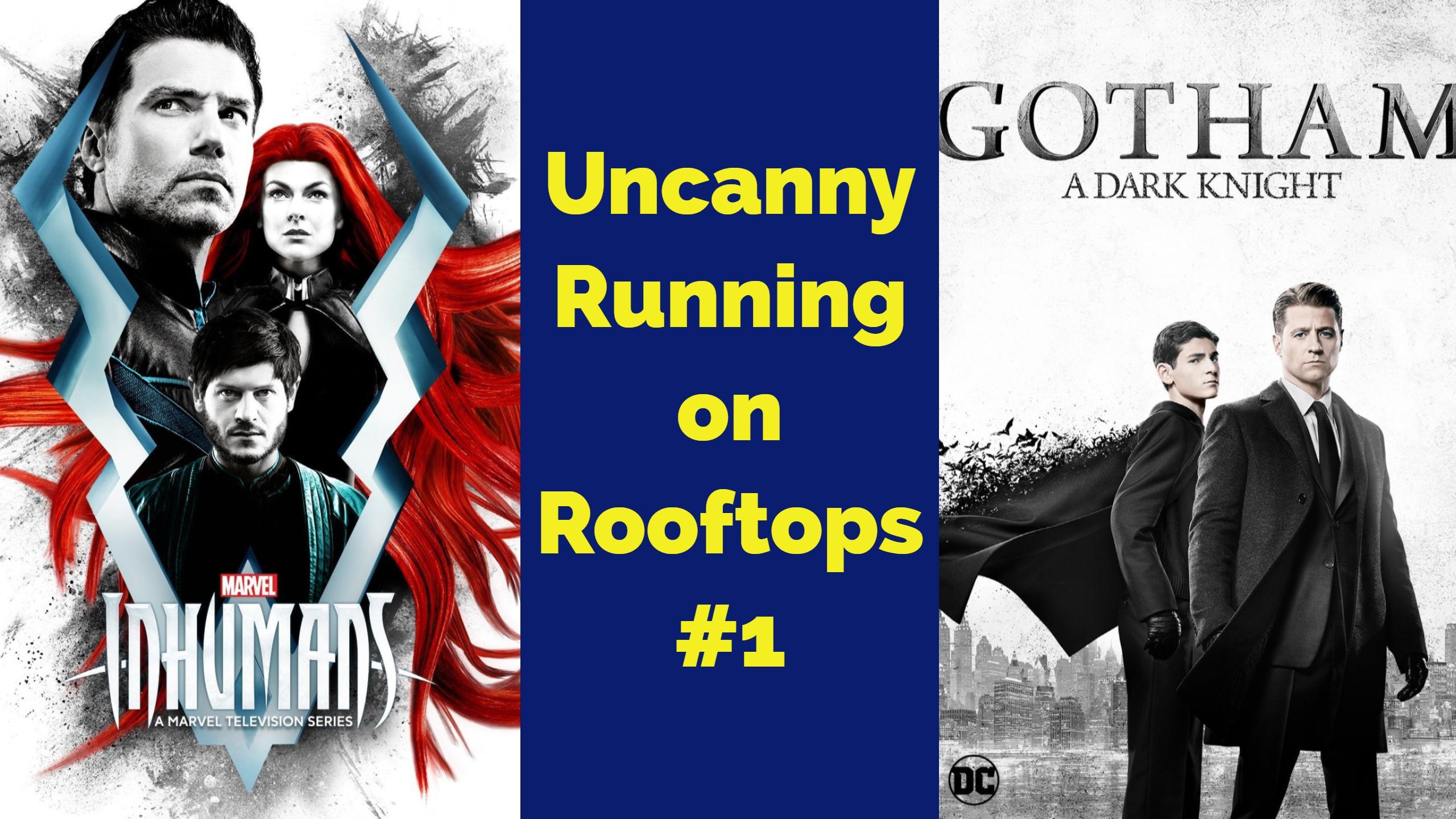 Inhumans and Gotham Premeires